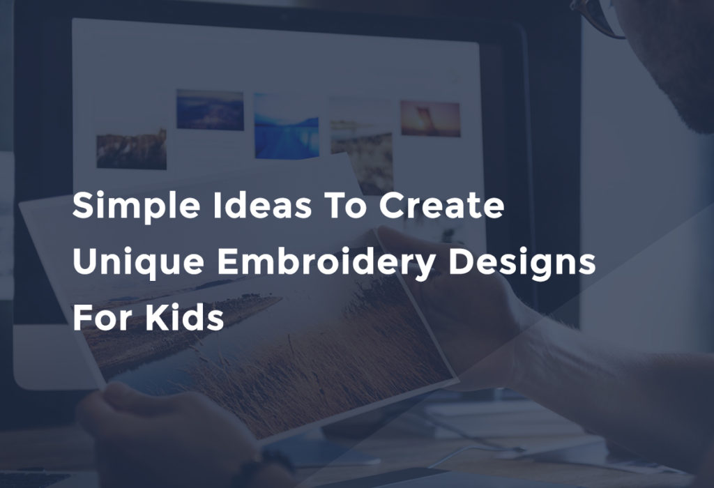 Simple Ideas To Create Unique Embroidery Designs For Kids - Megri ...